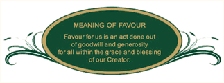 Meaning of Favour: Favour for us is an act done out of goodwill and generosity.
